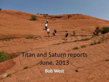 Titan and Saturn reports June, 2013. TOST agenda.