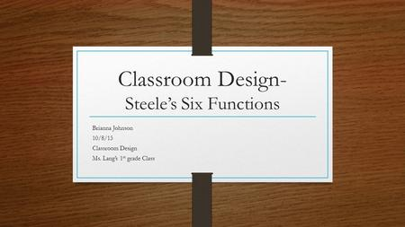 Classroom Design- Steele's Six Functions