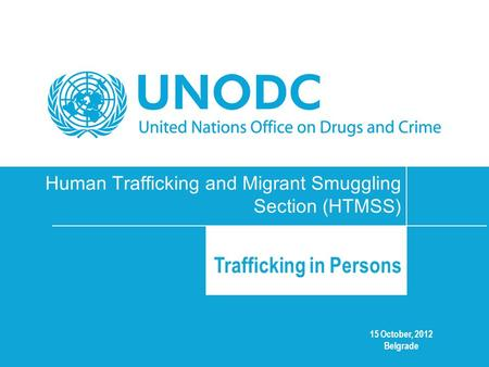 15 October, 2012 Belgrade Human Trafficking and Migrant Smuggling Section (HTMSS) Trafficking in Persons.