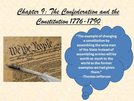 "Chapter 9: The Confederation and the Constitution 1776-1790 ""The example of changing a constitution by assembling the wise men of the State instead of."