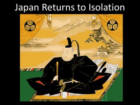 "Japan Returns to Isolation. New Feudalism 1467 to 1568 civil war Time of ""Warring States"" Daimyo lords in new feudal system Warrior Chieftains Emperor."