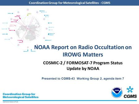 CGMS-43-NOAA-WP-20 Coordination Group for Meteorological Satellites - CGMS NOAA Report on Radio Occultation on IROWG Matters COSMIC-2 / FORMOSAT-7 Program.