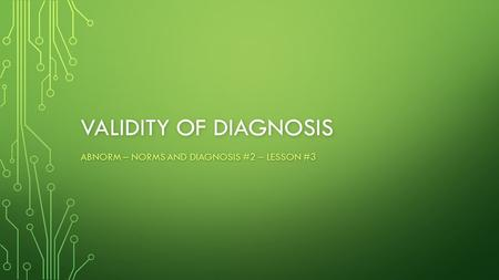 VALIDITY OF DIAGNOSIS ABNORM – NORMS AND DIAGNOSIS #2 – LESSON #3.