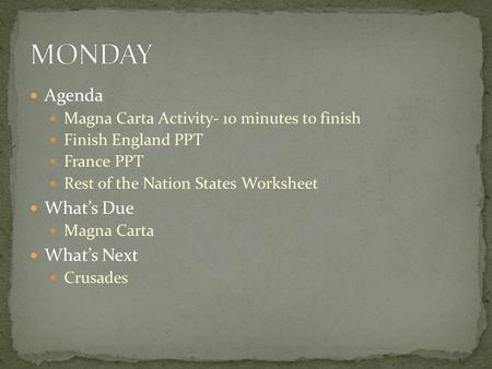 Agenda Magna Carta Activity- 10 minutes to finish Finish England PPT France PPT Rest of the Nation States Worksheet What's Due Magna Carta What's Next.