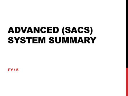 ADVANCED (SACS) SYSTEM SUMMARY FY15. STANDARD ONE INDICATORS 1.1-The system engages in a systematic, inclusive and comprehensive process to review, revise.