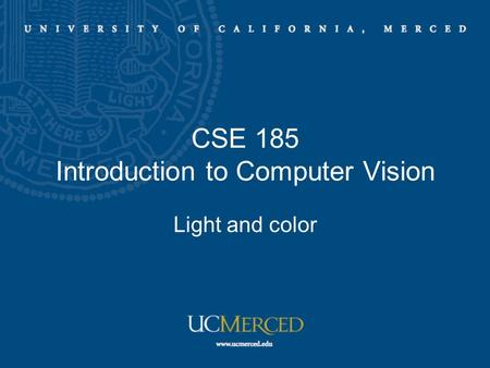 CSE 185 Introduction to Computer Vision Light and color.