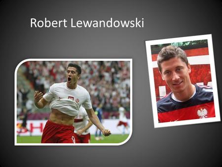 Robert Lewandowski. The Great Polish striker The striker of Bayern Munich.