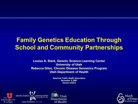 Family Genetics Education Through School and Community Partnerships Louisa A. Stark, Genetic Science Learning Center University of Utah Rebecca Giles,