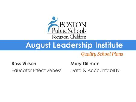 August Leadership Institute Quality School Plans Ross WilsonMary Dillman Educator EffectivenessData & Accountability.