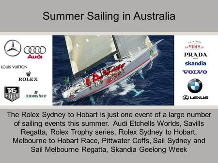 Summer Sailing in Australia The Rolex Sydney to Hobart is just one event of a large number of sailing events this summer. Audi Etchells Worlds, Savills.
