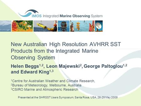 New Australian High Resolution AVHRR SST Products from the Integrated Marine Observing System Presented at the GHRSST Users Symposium, Santa Rosa, USA,