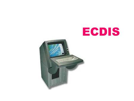 ECDIS. WHAT IS ECDIS? E lectronic C hart D isplay and I nformation S ystem.