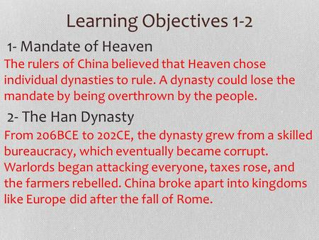 Learning Objectives 1-2 1- Mandate of Heaven 2- The Han Dynasty The rulers of China believed that Heaven chose individual dynasties to rule. A dynasty.