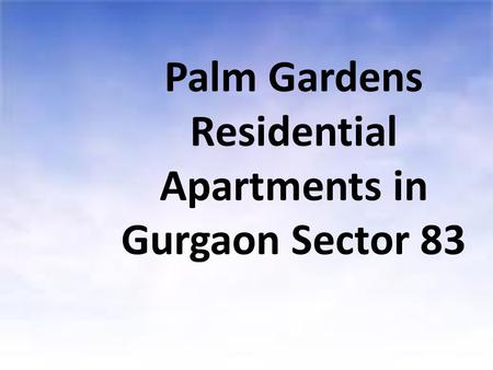 Palm Gardens Residential Apartments in Gurgaon Sector 83.