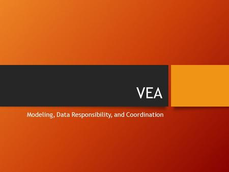 VEA Modeling, Data Responsibility, and Coordination.
