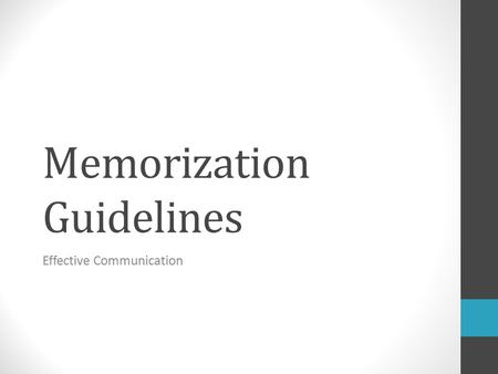 Memorization Guidelines Effective Communication. Memorizations Your task is to choose one of the selections provided, commit the entire piece to memory,