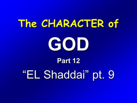"GOD Part 12 ""EL Shaddai"" pt. 9"