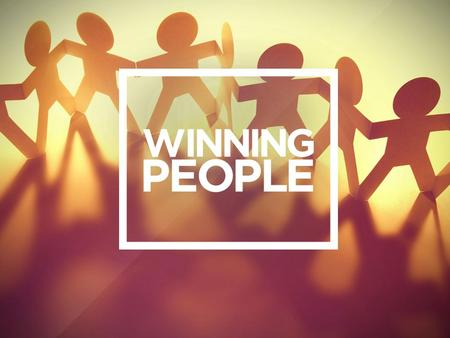 God has put that desire in our hearts to WIN. One area that we need to be winning is PEOPLE. We need to master the art of winning people.