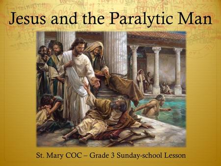 Jesus and the Paralytic Man St. Mary COC – Grade 3 Sunday-school Lesson.