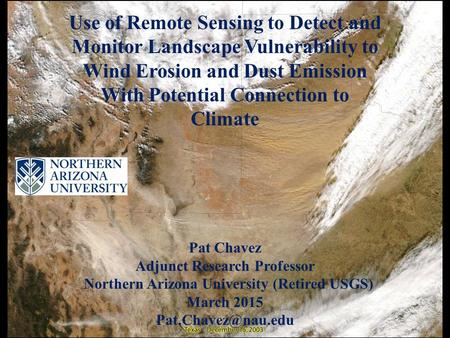 Use of Remote Sensing to Detect and Monitor Landscape Vulnerability to Wind Erosion and Dust Emission With Potential Connection to Climate Pat Chavez Adjunct.