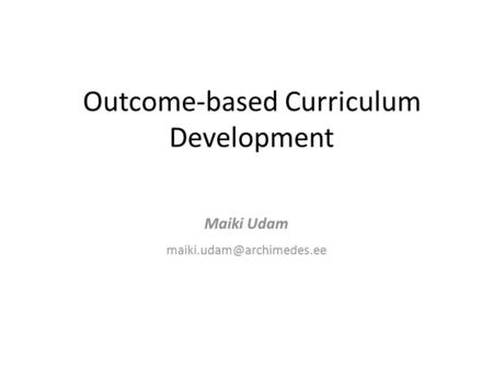 Outcome-based Curriculum Development Maiki Udam