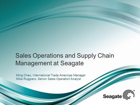 Sales Operations and Supply Chain Management at Seagate Ming Chao, International Trade Americas Manager Mike Ruggiero, Senior Sales Operation Analyst.