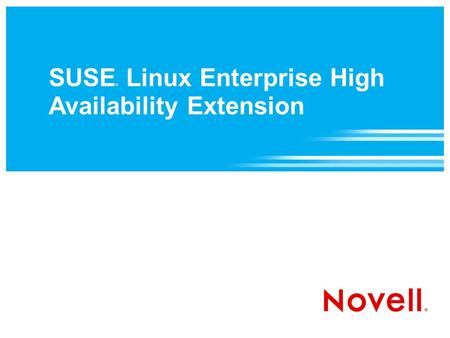 SUSE ® Linux Enterprise High Availability Extension.
