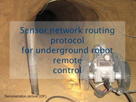 Sensor network routing protocol for underground robot remote control Demonstration picture (IDF)