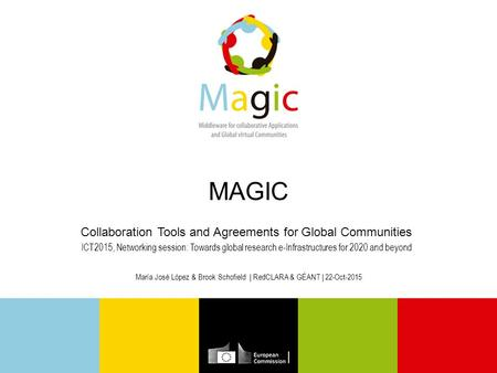 MAGIC Collaboration Tools and Agreements for Global Communities ICT2015, Networking session: Towards global research e-Infrastructures for 2020 and beyond.