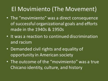 "El Movimiento (The Movement) The ""movimiento"" was a direct consequence of successful organizational goals and efforts made in the 1940s & 1950s It was."