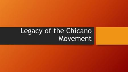 Legacy of the Chicano Movement. Identity Crisis One of the results of the Chicano Movement was ethnic pride. There was an emphasis of being brown or mestizo.