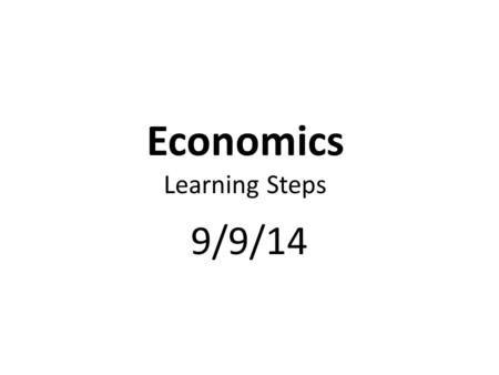 Economics Learning Steps 9/9/14. Complete SSEMA1 Unemployment Post. Quiz & SSEMA2 Fiscal Policy Pre. Quiz.