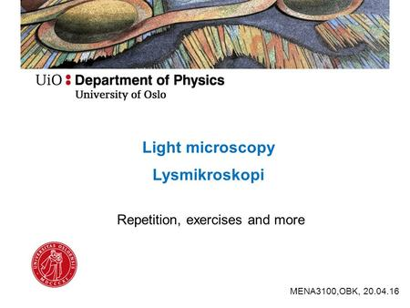 Light microscopy Lysmikroskopi MENA3100,OBK, 20.04.16 Repetition, exercises and more.
