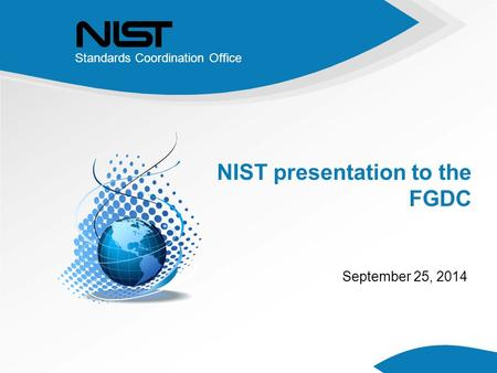 Standards Coordination Office NIST presentation to the FGDC September 25, 2014.