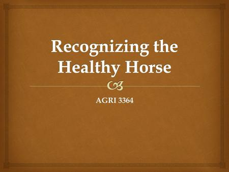 AGRI 3364.   How do we determine our horse is healthy?  Normal personality?  Normal behavior?  If abnormal, what should we do?  Should we call the.