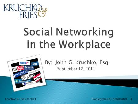 By: John G. Kruchko, Esq. September 12, 2011 Kruchko & Fries © 2011 Privileged and Confidential 1.