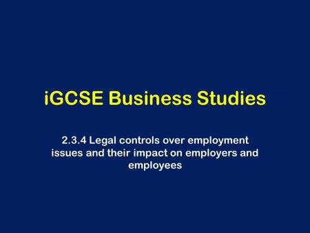 IGCSE Business Studies 2.3.4 Legal controls over employment issues and their impact on employers and employees.