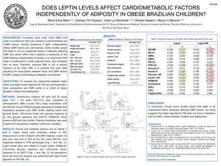 DOES LEPTIN LEVELS AFFECT CARDIOMETABOLIC FACTORS INDEPENDENTLY OF ADIPOSITY IN OBESE BRAZILIAN CHILDREN? Maria Edna Melo 1,2,3, Clarissa TH Fujiwara 1,