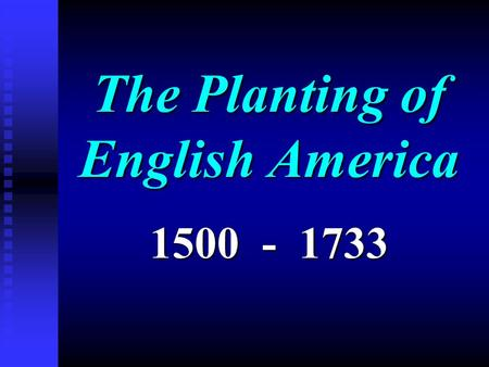 The Planting of English America 1500 - 1733. Why was England last to Colonize? n Domestic issues delay English interest in exploration u Religious u.