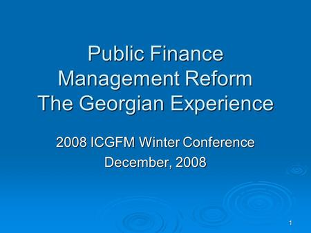 1 Public Finance Management Reform The Georgian Experience 2008 ICGFM Winter Conference December, 2008.