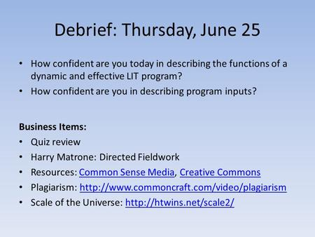 Debrief: Thursday, June 25 How confident are you today in describing the functions of a dynamic and effective LIT program? How confident are you in describing.