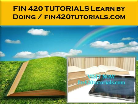 FIN 420 TUTORIALS Learn by Doing / fin420tutorials.com.