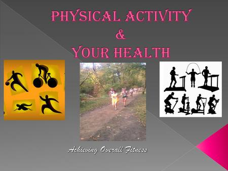  What is physical activity? Why is it important?  If you had the option of taking the stairs, elevator or escalator to the third floor level of a mall/shopping.
