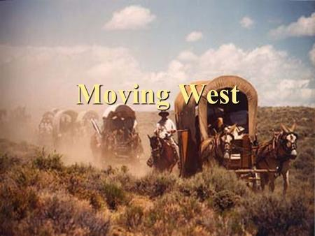 Moving West. Push-Pull Factors Led people to push (forced) or pull (attract) them to move west Led people to push (forced) or pull (attract) them to move.