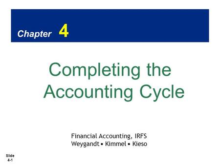 Slide 4-1 Chapter 4 Completing the Accounting Cycle Financial Accounting, IRFS Weygandt Kimmel Kieso.