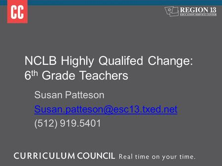 NCLB Highly Qualifed Change: 6 th Grade Teachers Susan Patteson (512) 919.5401.