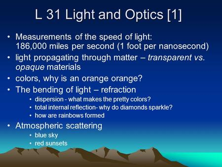 L 31 Light and Optics [1] Measurements of the speed of light: 186,000 miles per second (1 foot per nanosecond) light propagating through matter – transparent.