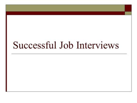 Successful Job Interviews. The Interview Process  Purposes of interviews: Employer – find out if you have skills for job  Determine job skills  Appraise.