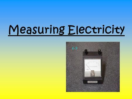 Measuring Electricity. Electric Potential – the electrical energy that an electron possesses. Electric current is a measure of the rate at which the electric.