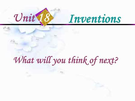 Unit 18 Inventions What will you think of next? Thomas Edison.